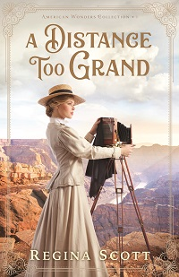 cover for Regina Scott's inspirational historical romance A Distance Too Grand, book 1 in the American Wonders Collection, showing a young woman behind an antique bellows camera looking out over the rugged terrain of the Grand Canyon