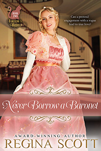 Cover for Never Borrow a Baronet, book 2 in the Fortune's Brides Series, by historical romance author Regina Scott, showing a blond woman in a pretty high-waisted dress standing beside a sweeping staircase