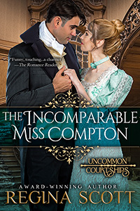 The Incomparable Miss Compton by historical romance author Regina Scott, book 2 in the Uncommon Courtship Series