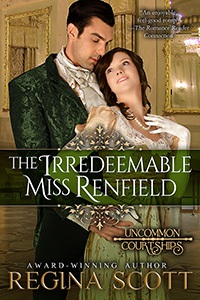 The Irredeemable Miss Renfield by historical romance author Regina Scott, book 3 in the Uncommon Courtships Series