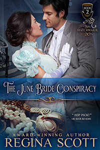 The June Bride Conspiracy, book 2 of the Spy Matchmaker series by historical romance author Regina Scott