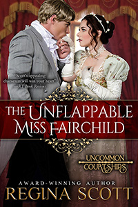 The Unflappable Miss Fairchild by historical romance author Regina Scott, book 1 in the Uncommon Courtship Series