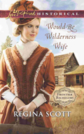 Would-Be Wilderness Wife by Regina Scott, book 2 in the Frontier Bachelor series